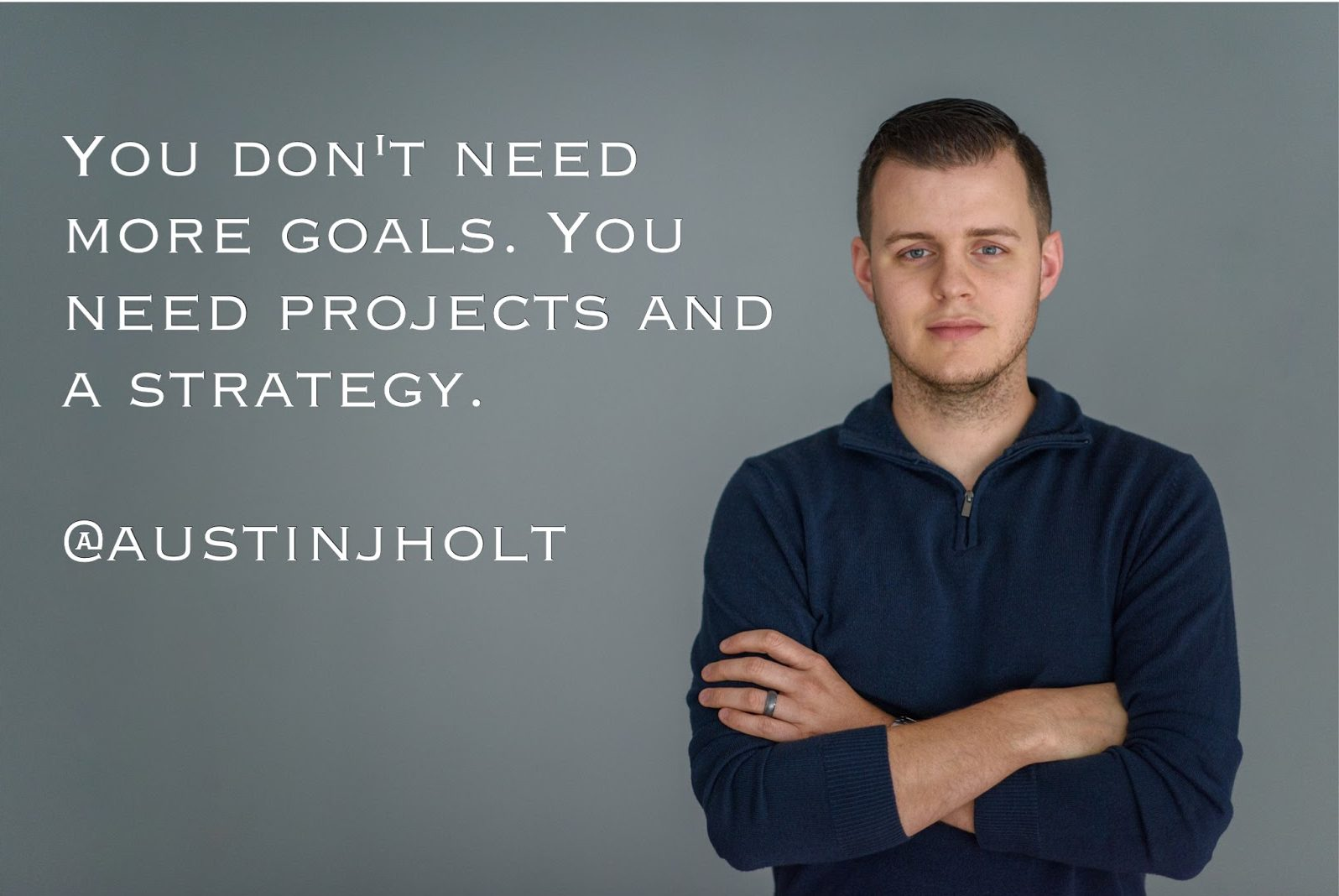 You Don't Need More Goals You Need PROJECTS and a Strategy